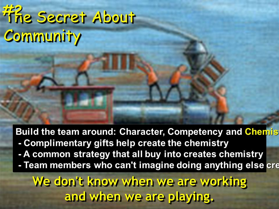 The Secret About Community We don t know when we are working and when we are playing.