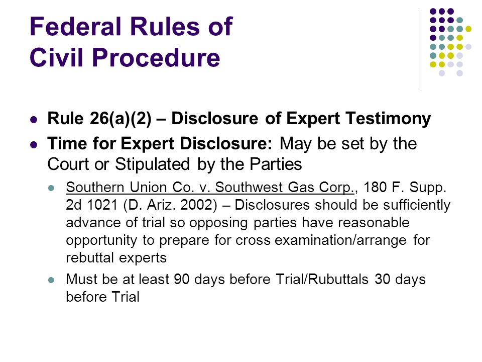 Federal Rules of Civil Procedure Rule 26(a)(2) – Disclosure of Expert Testimony Time for Expert Disclosure: May be set by the Court or Stipulated by the Parties Southern Union Co.