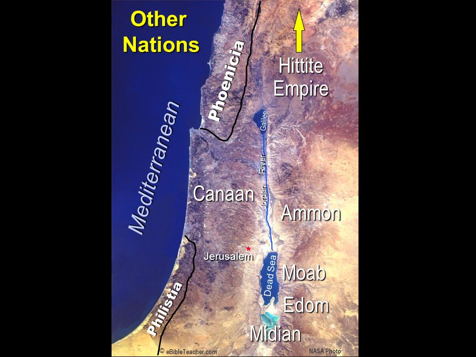 Phoenicia Philistia Canaan Jerusalem Dead Sea Galilee Jordan River © Mediterranean Hittite Empire Edom Moab Ammon Midian Nations of Canaan OtherNations