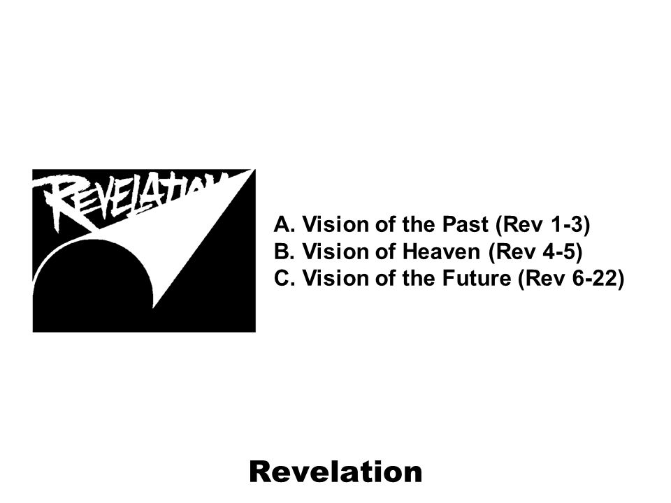 Revelation A. Vision of the Past (Rev 1 3) B. Vision of Heaven (Rev 4-5) C.