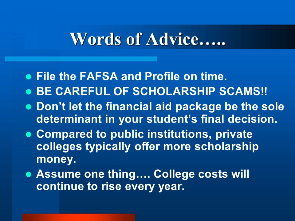 Words of Advice….. File the FAFSA and Profile on time.