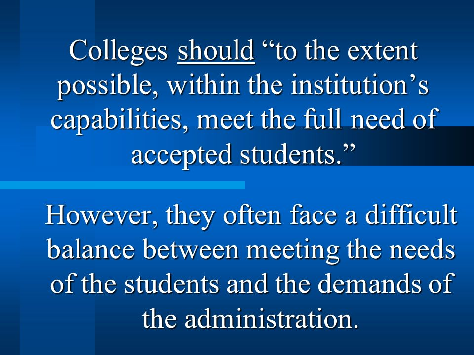 Colleges should to the extent possible, within the institutions capabilities, meet the full need of accepted students.