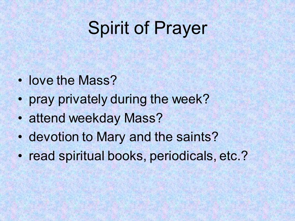 Spirit of Prayer love the Mass. pray privately during the week.