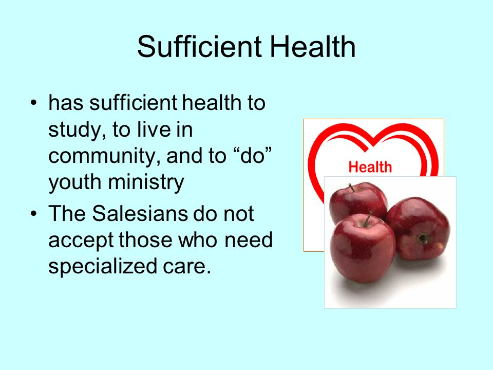 Sufficient Health has sufficient health to study, to live in community, and to do youth ministry The Salesians do not accept those who need specialized care.