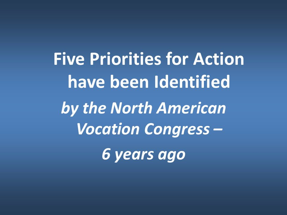 Five Priorities for Action have been Identified by the North American Vocation Congress – 6 years ago