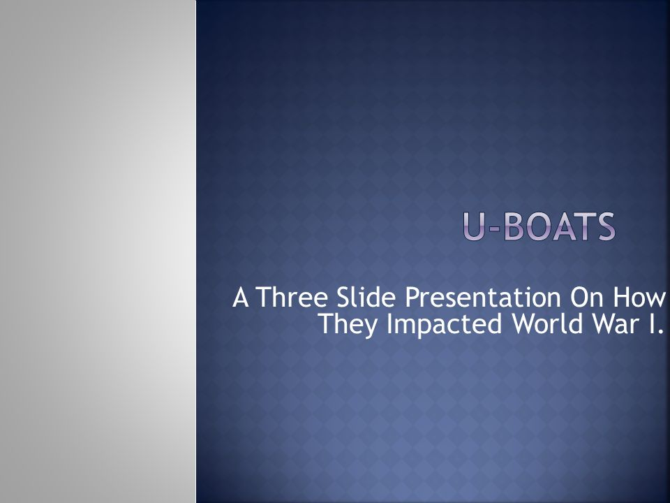 A Three Slide Presentation On How They Impacted World War I.