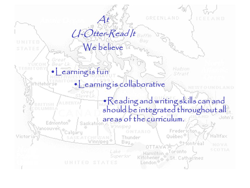 At U-Otter-Read It We believe Learning is collaborative Learning is fun Reading and writing skills can and should be integrated throughout all areas of the curriculum.