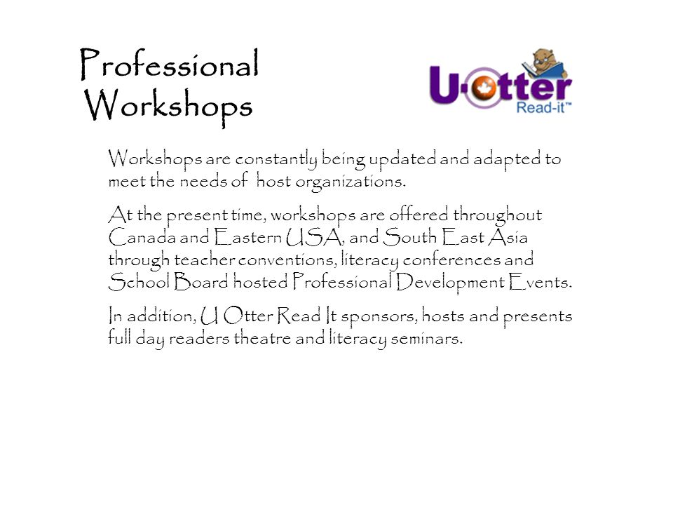 Professional Workshops Workshops are constantly being updated and adapted to meet the needs of host organizations.