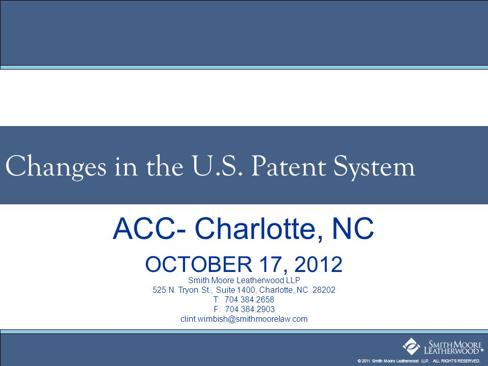 ® Changes in the U.S. Patent System Smith Moore Leatherwood LLP 525 N.