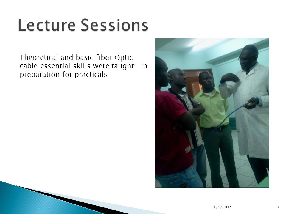 1/9/20143 Theoretical and basic fiber Optic cable essential skills were taught in preparation for practicals