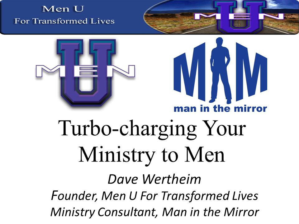 Dave Wertheim F ounder, Men U For Transformed Lives Ministry Consultant, Man in the Mirror