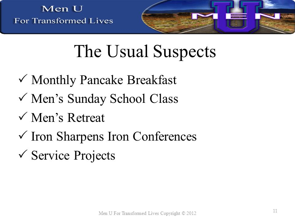 The Usual Suspects Monthly Pancake Breakfast Mens Sunday School Class Mens Retreat Iron Sharpens Iron Conferences Service Projects Men U For Transformed Lives Copyright ©