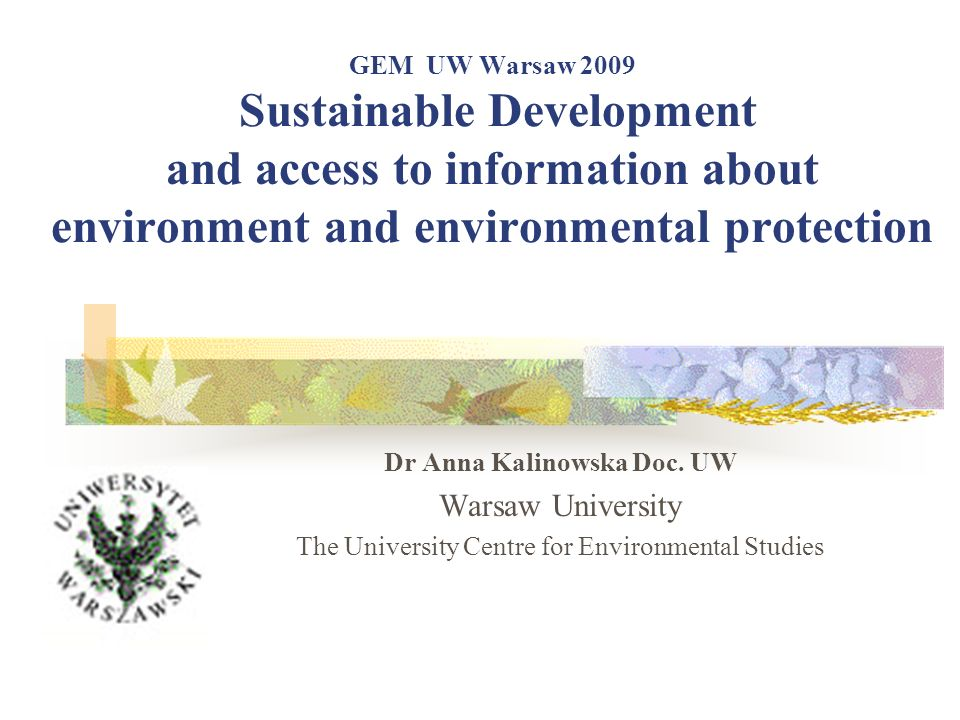 GEM UW Warsaw 2009 Sustainable Development and access to information about environment and environmental protection Dr Anna Kalinowska Doc.