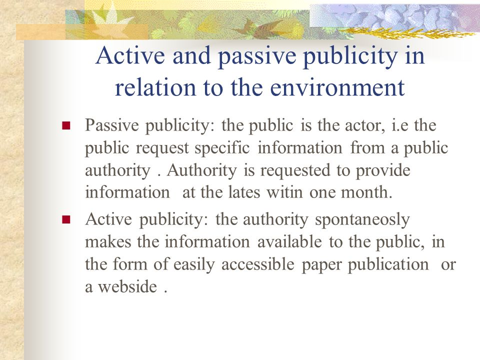 Active and passive publicity in relation to the environment Passive publicity: the public is the actor, i.e the public request specific information from a public authority.