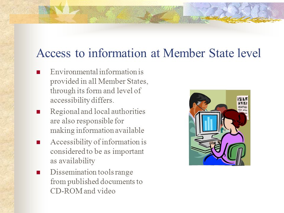 Access to information at Member State level Environmental information is provided in all Member States, through its form and level of accessibility differs.