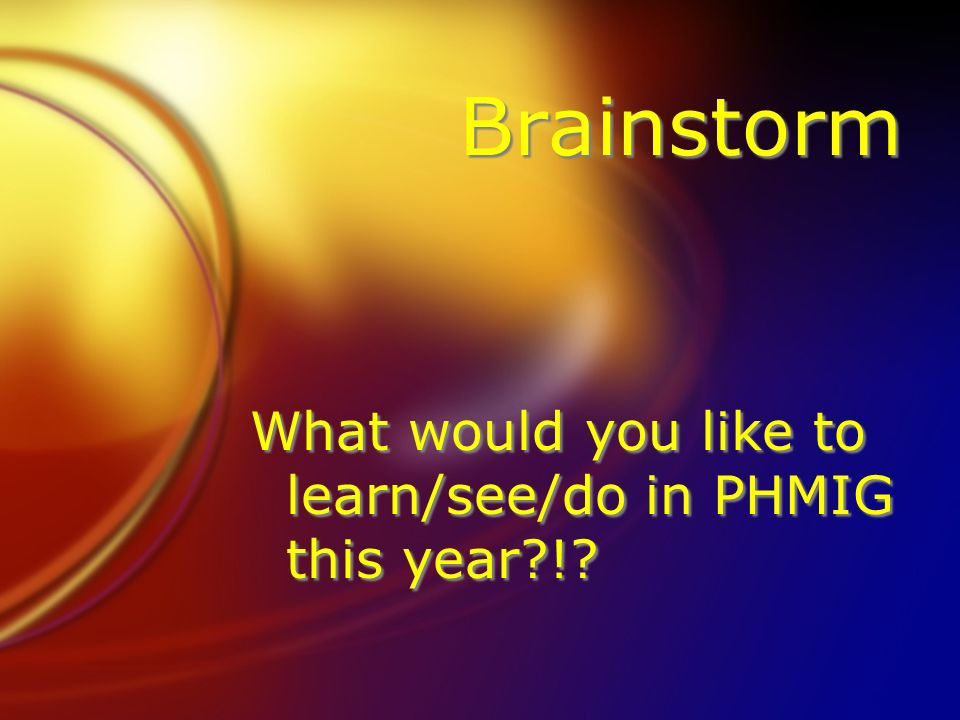 Brainstorm What would you like to learn/see/do in PHMIG this year !