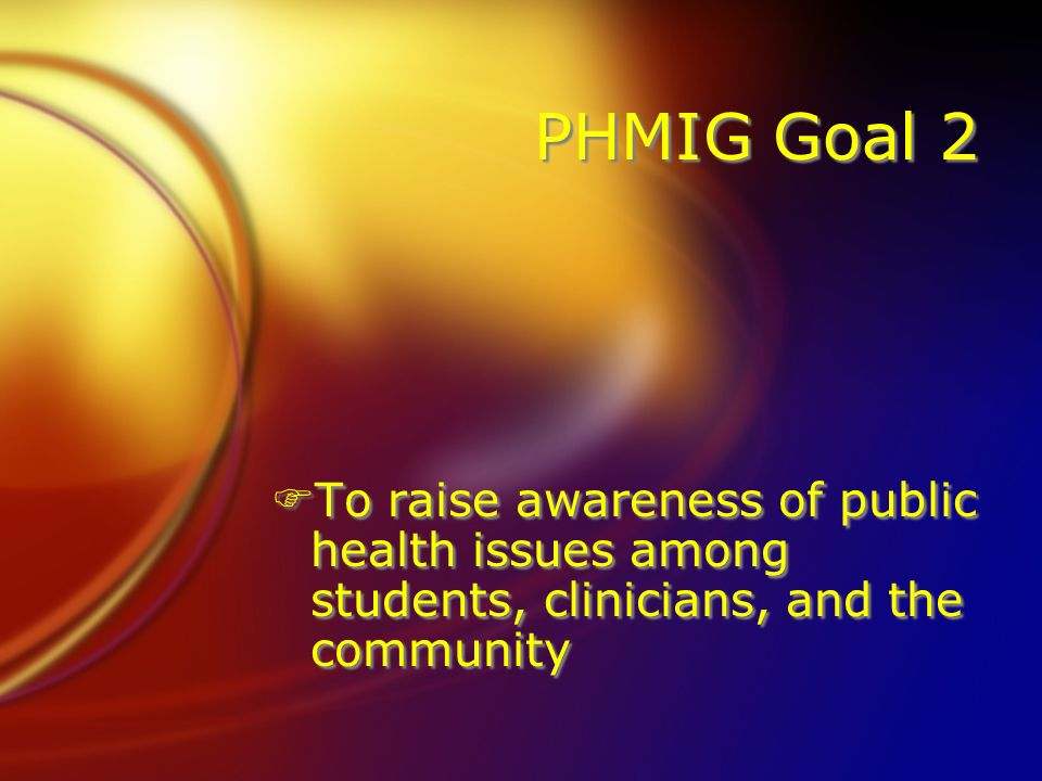 PHMIG Goal 2 FTo raise awareness of public health issues among students, clinicians, and the community