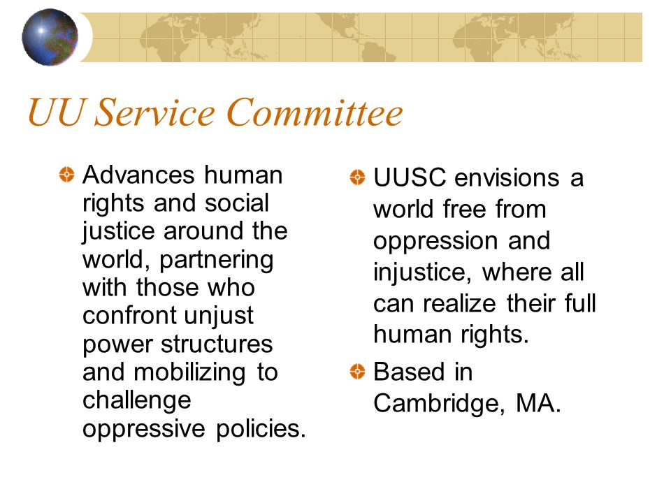 UU Service Committee Advances human rights and social justice around the world, partnering with those who confront unjust power structures and mobilizing to challenge oppressive policies.