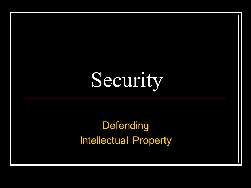Security Defending Intellectual Property