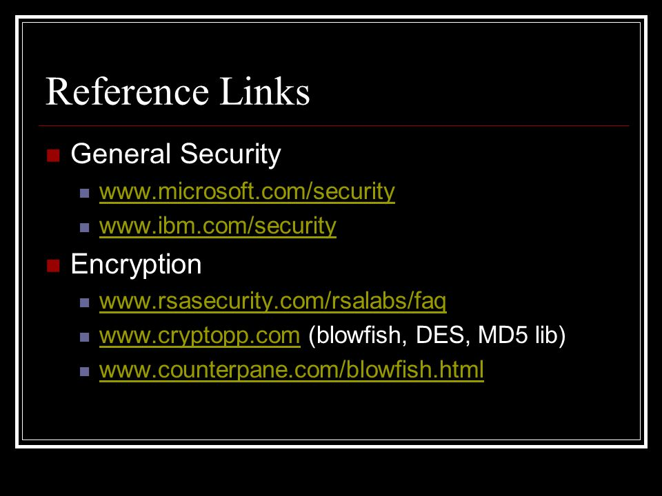 Reference Links General Security     Encryption     (blowfish, DES, MD5 lib)
