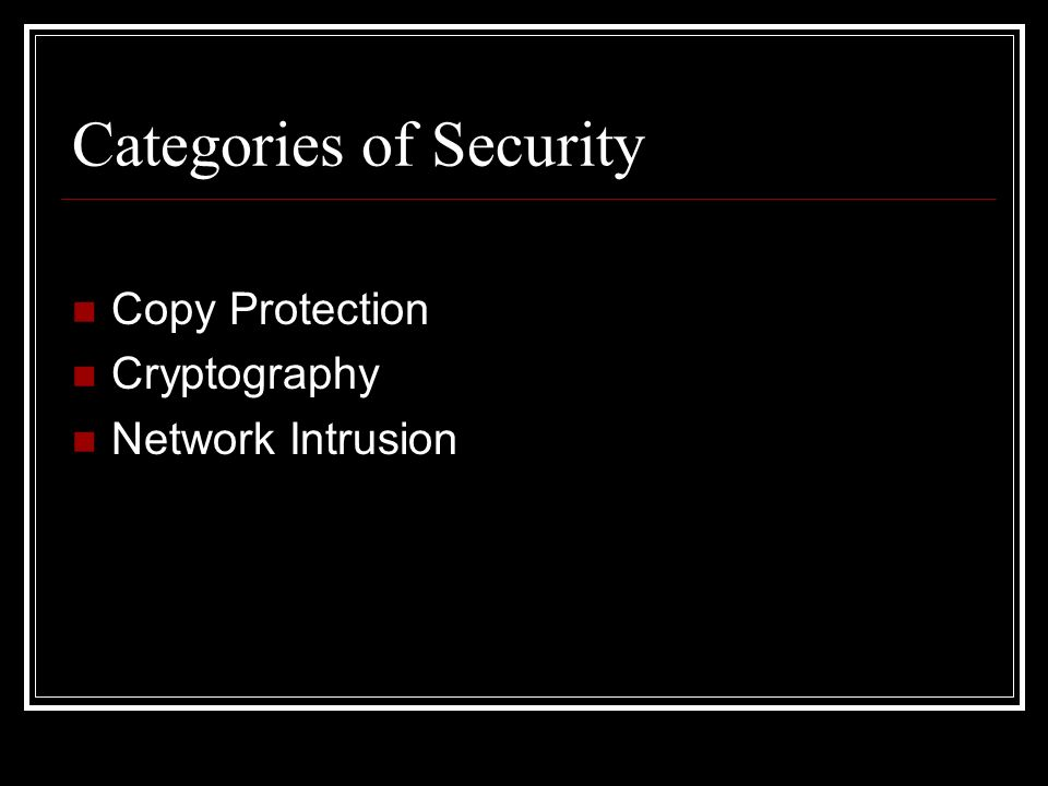 Categories of Security Copy Protection Cryptography Network Intrusion