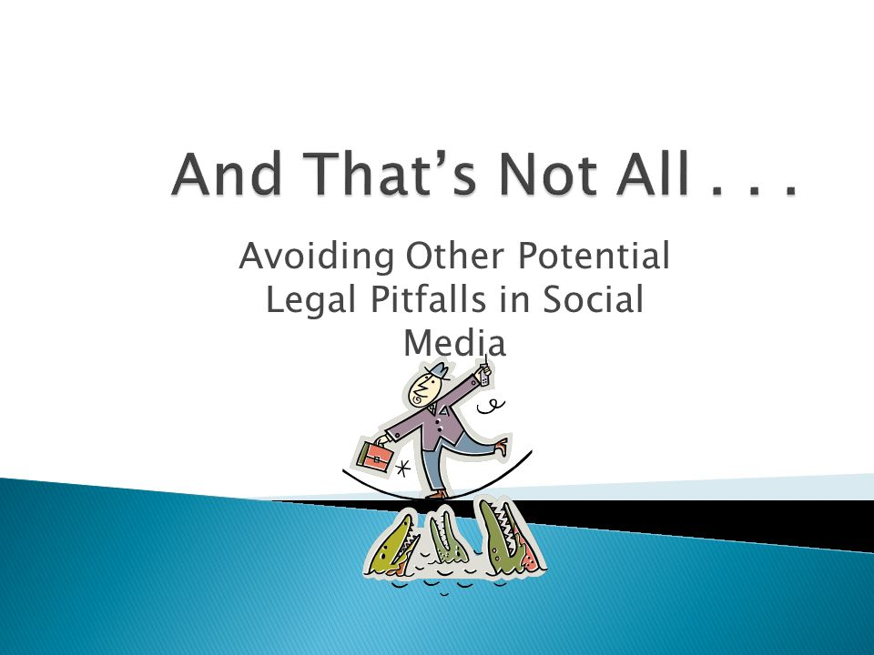 Avoiding Other Potential Legal Pitfalls in Social Media