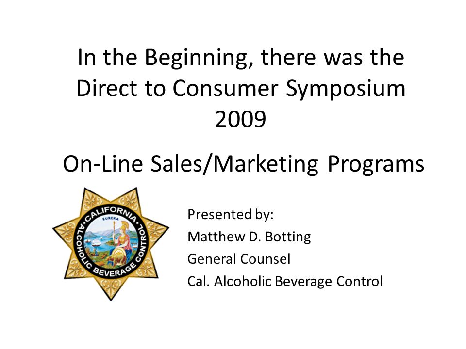 In the Beginning, there was the Direct to Consumer Symposium 2009 On-Line Sales/Marketing Programs Presented by: Matthew D.