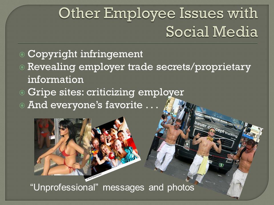 Copyright infringement Revealing employer trade secrets/proprietary information Gripe sites: criticizing employer And everyones favorite...