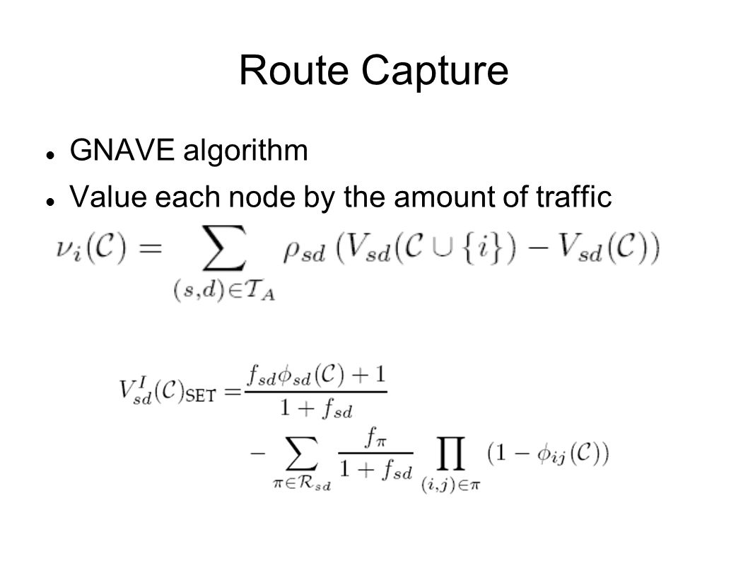 Route Capture GNAVE algorithm Value each node by the amount of traffic