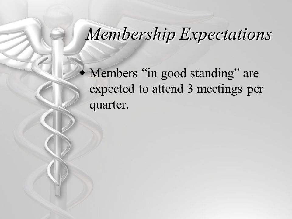 Membership Expectations Members in good standing are expected to attend 3 meetings per quarter.