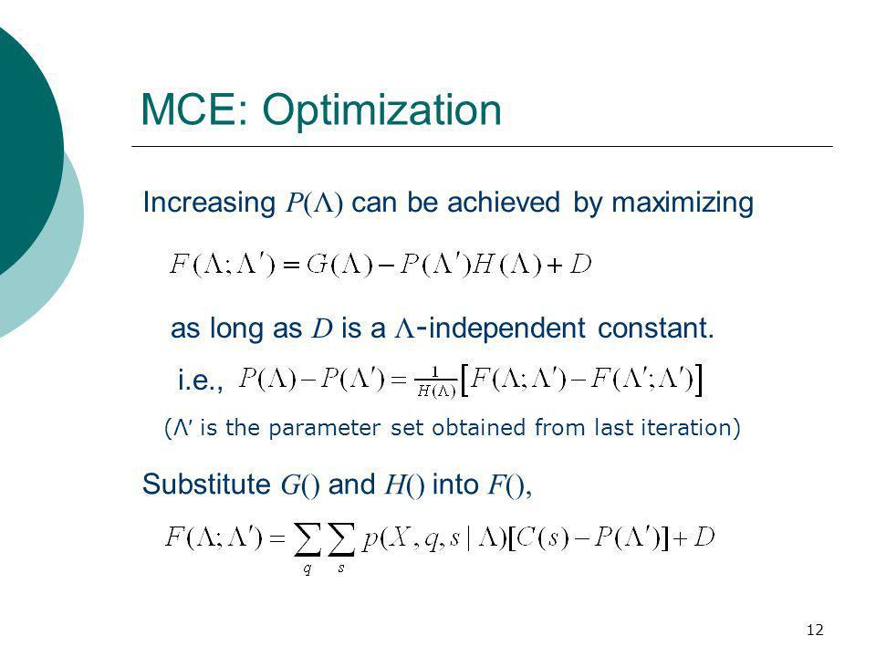 12 MCE: Optimization Increasing P(Λ) can be achieved by maximizing i.e., as long as D is a Λ - independent constant.