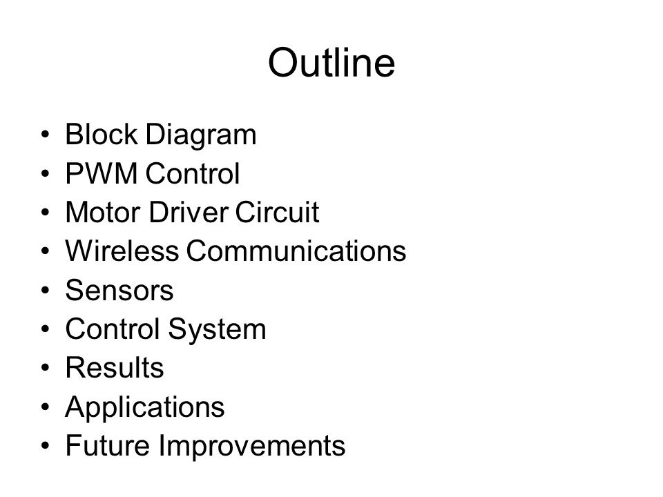 Outline Block Diagram PWM Control Motor Driver Circuit Wireless Communications Sensors Control System Results Applications Future Improvements