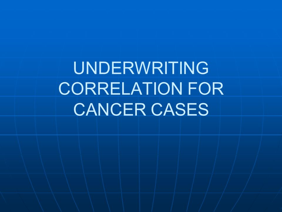 UNDERWRITING CORRELATION FOR CANCER CASES