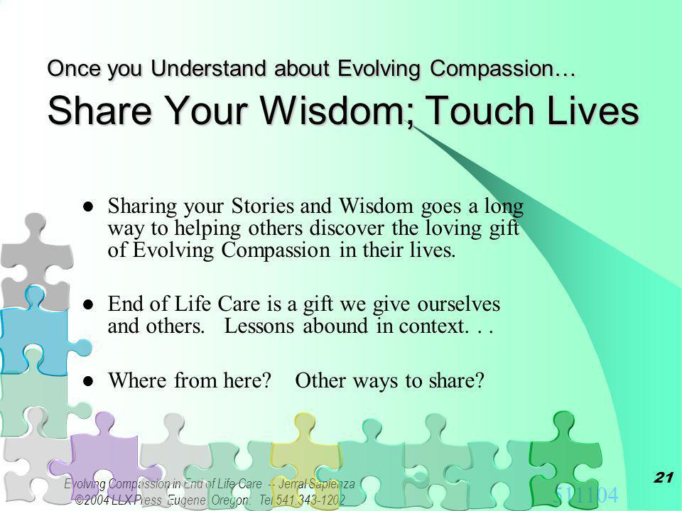 Evolving Compassion in End of Life Care -- Jerral Sapienza ©2004 LLX Press Eugene, Oregon: Tel Letting Go Isnt Saying Goodbye Life and Death both have strong pull.