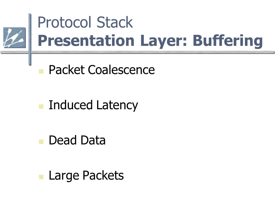 Protocol Stack Presentation Layer: Buffering Packet Coalescence Induced Latency Dead Data Large Packets