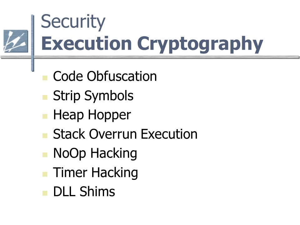 Security Execution Cryptography Code Obfuscation Strip Symbols Heap Hopper Stack Overrun Execution NoOp Hacking Timer Hacking DLL Shims