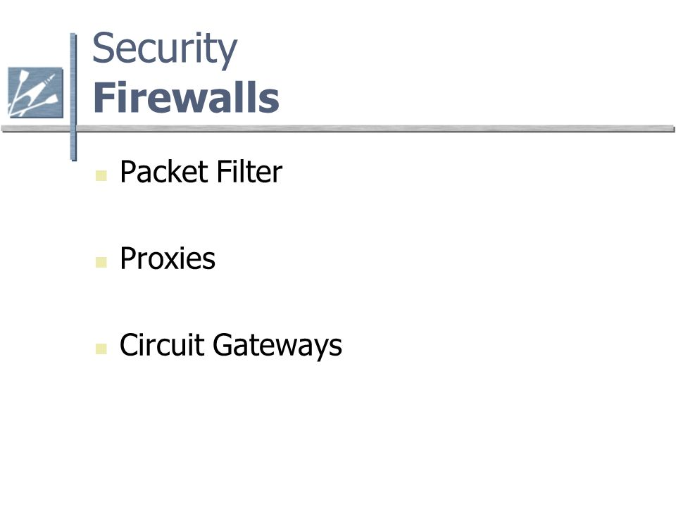Security Firewalls Packet Filter Proxies Circuit Gateways