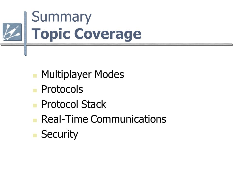 Summary Topic Coverage Multiplayer Modes Protocols Protocol Stack Real-Time Communications Security
