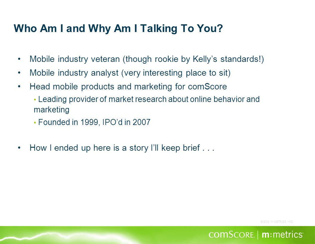 © 2008 M:METRICS, INC. Who Am I and Why Am I Talking To You.