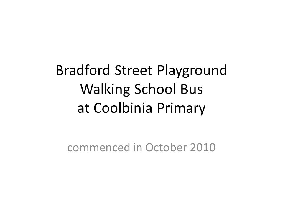 Bradford Street Playground Walking School Bus at Coolbinia Primary commenced in October 2010