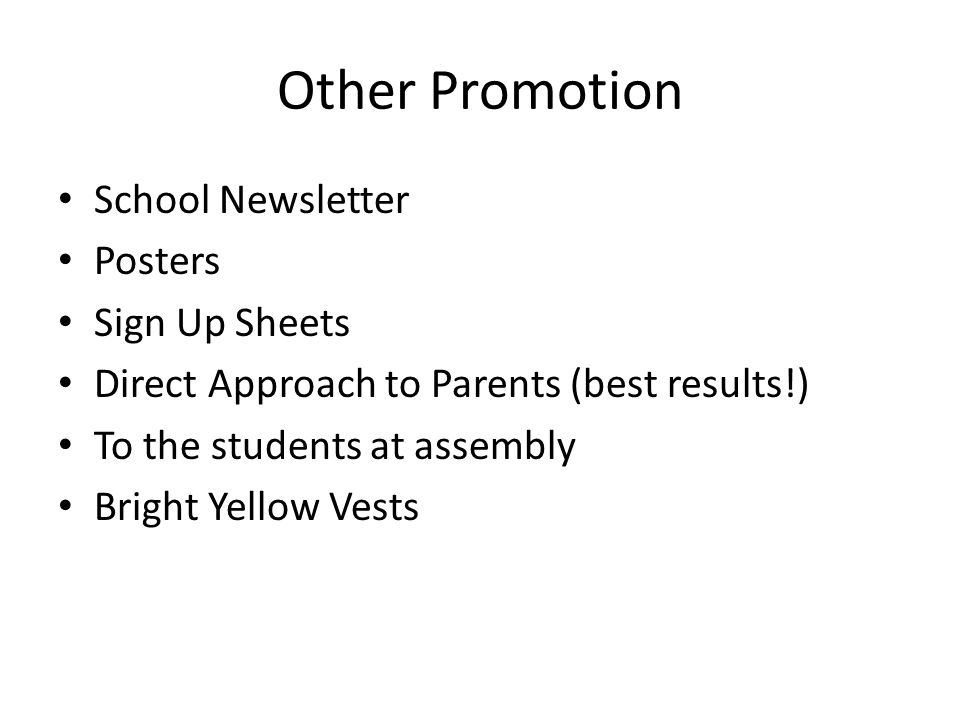 Other Promotion School Newsletter Posters Sign Up Sheets Direct Approach to Parents (best results!) To the students at assembly Bright Yellow Vests