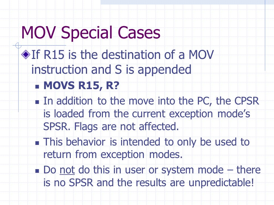 MOV Special Cases If R15 is the destination of a MOV instruction and S is appended MOVS R15, R.