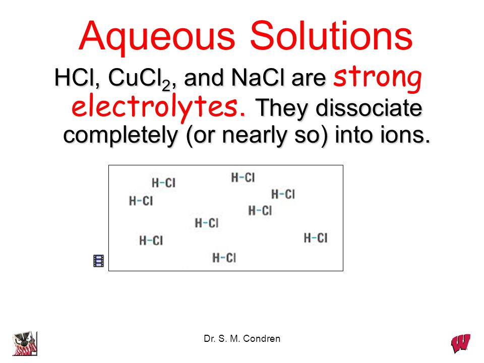 Dr. S. M. Condren HCl, CuCl 2, and NaCl are.