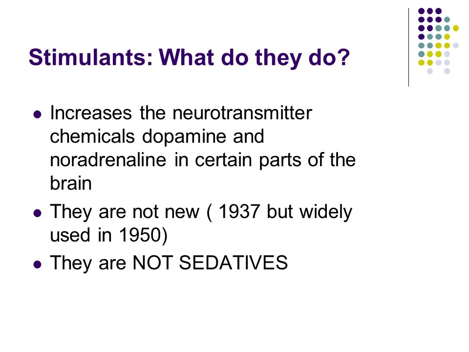 Stimulants: What do they do.