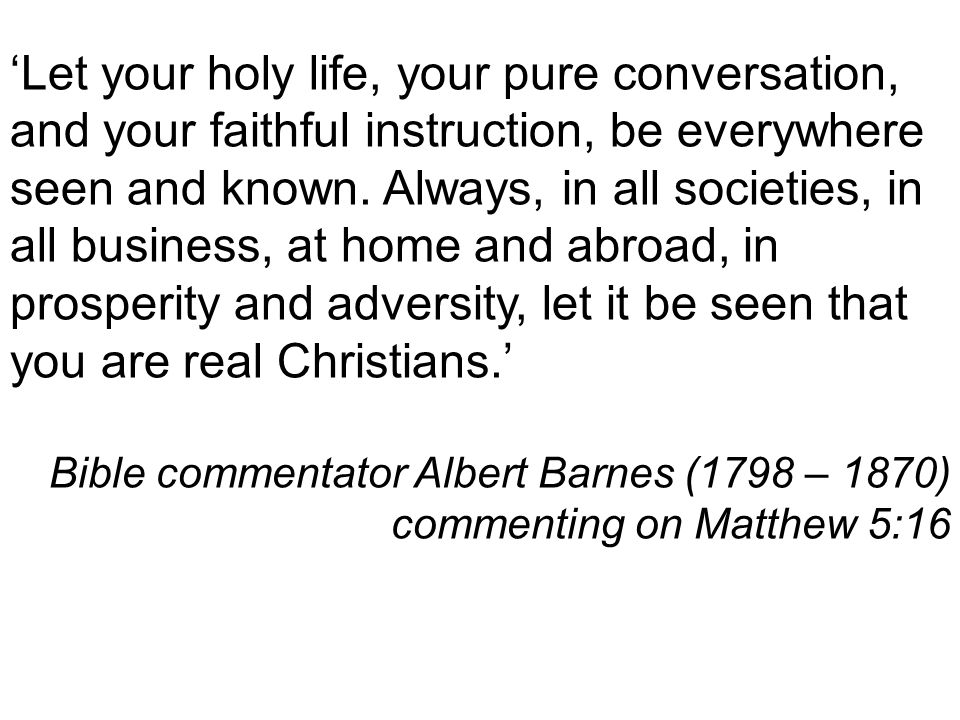 Let your holy life, your pure conversation, and your faithful instruction, be everywhere seen and known.
