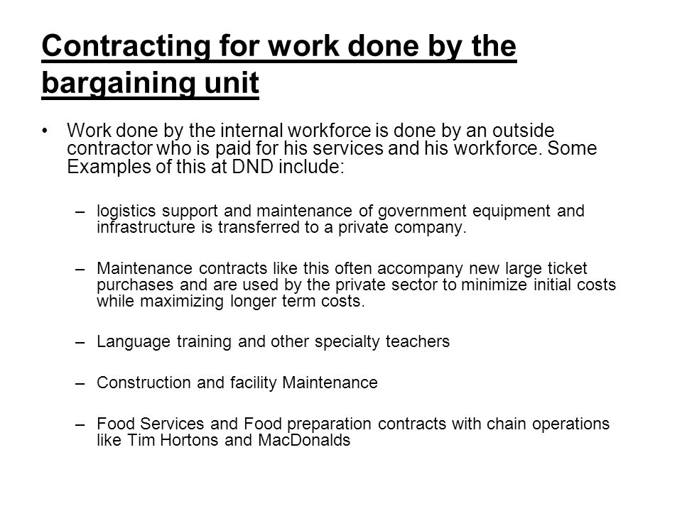 Contracting for work done by the bargaining unit Work done by the internal workforce is done by an outside contractor who is paid for his services and his workforce.