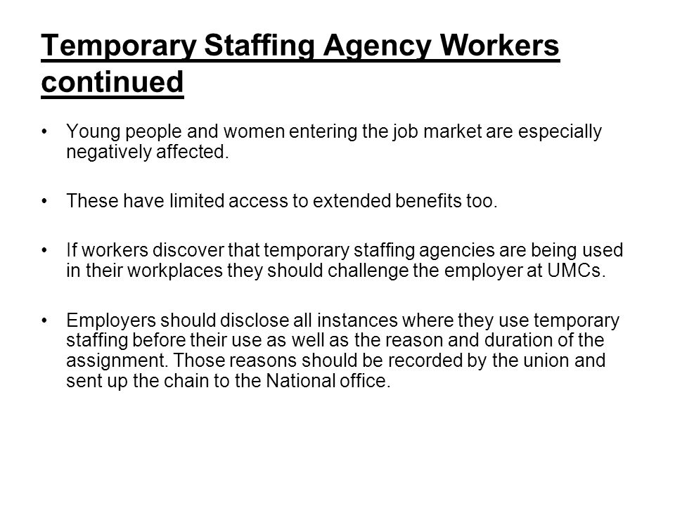 Temporary Staffing Agency Workers continued Young people and women entering the job market are especially negatively affected.