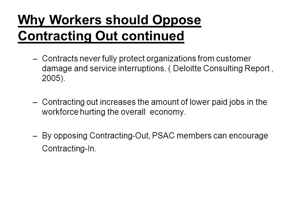 Why Workers should Oppose Contracting Out continued –Contracts never fully protect organizations from customer damage and service interruptions.