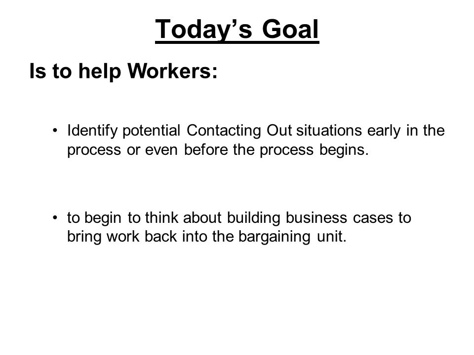 Todays Goal Identify potential Contacting Out situations early in the process or even before the process begins.
