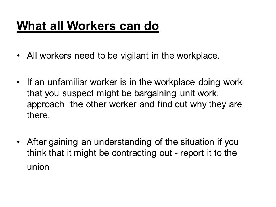 What all Workers can do All workers need to be vigilant in the workplace.